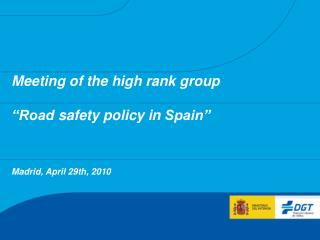 "Meeting of the high rank group ""Road safety policy in Spain"" Madrid, April 29th, 2010"
