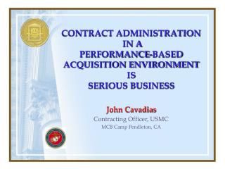 CONTRACT ADMINISTRATION   IN A  PERFORMANCE-BASED ACQUISITION ENVIRONMENT IS SERIOUS BUSINESS