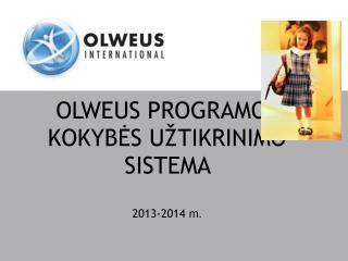 OLWEUS  PROGRAMOS KOKYBĖS UŽTIKRINIMO SISTEMA  201 3- 201 4 m.