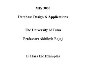 MIS 3053 Database Design & Applications The University of Tulsa Professor: Akhilesh Bajaj