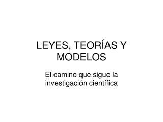 LEYES, TEORÍAS Y MODELOS