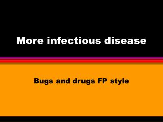 More infectious disease