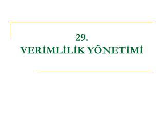 29. VERİMLİLİK YÖNETİMİ