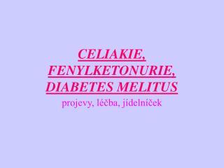 CELIAKIE, FENYLKETONURIE, DIABETES MELITUS