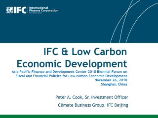 IFC  Low Carbon Economic Development  Asia Pacific Finance and Development Center 2010 Biennial Forum on Fiscal and Fina