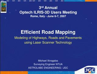 3 rd  Annual  Optech ILRIS-3D Users Meeting Rome, Italy - June 6-7, 2007