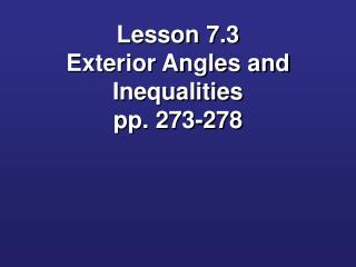 Lesson 7.3 Exterior Angles and Inequalities pp. 273-278