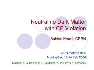 Neutralino Dark Matter  with CP Violation Sabine Kraml, CERN