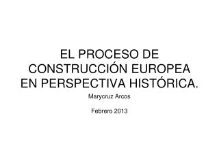 EL PROCESO DE CONSTRUCCIÓN EUROPEA EN PERSPECTIVA HISTÓRICA.
