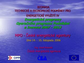 Dne 14. - 15. listopadu 2006 Ing. Josef Bubeník Česká energetická agentura