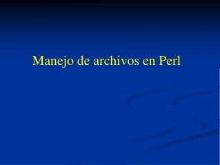 Manejo de archivos en Perl