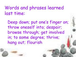 Words and phrases learned last time: