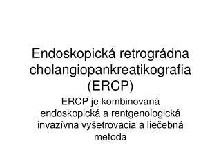 Endoskopická retrográdna cholangiopankreatikografia (ERCP)