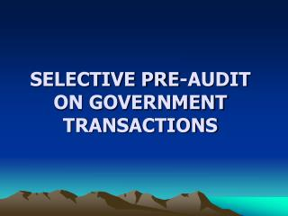 SELECTIVE PRE-AUDIT  ON GOVERNMENT TRANSACTIONS