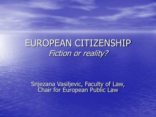 EUROPEAN CITIZENSHIP Fiction or reality?