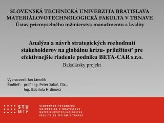 Vypracoval: Ján Jánošík Školiteľ: prof. Ing. Peter  Sakál , CSc., Ing. Gabriela  Hrdinová