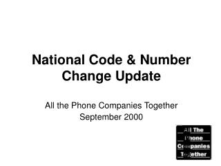 National Code & Number Change Update All the Phone Companies Together September 2000