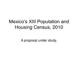 Mexico s XIII Population and Housing Census, 2010