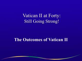Vatican II at Forty: Still Going Strong!