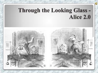 Through the Looking Glass - Alice 2.0