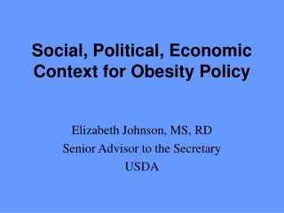 Social, Political, Economic Context for Obesity Policy