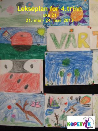 Lekseplan for 4.trinn  uke 21 21. mai – 24. mai  2013