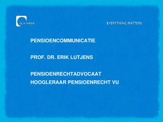 PENSIOENCOMMUNICATIE PROF. DR. ERIK LUTJENS PENSIOENRECHTADVOCAAT HOOGLERAAR PENSIOENRECHT VU