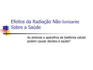 Efeitos da Radiação Não- Ionizante  Sobre a Saúde