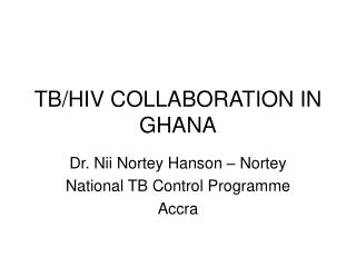 TB/HIV COLLABORATION IN GHANA