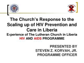 PRESENTED BY STEVEN Z. KORVAH, JR. PROGRAMME OFFICER