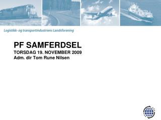 PF SAMFERDSEL  TORSDAG 19. NOVEMBER 2009 Adm. dir Tom Rune Nilsen