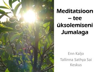 Meditatsioon – tee üksolemiseni Jumalaga