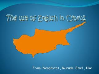 From: Neophytos , Murude, Emel , Ilke