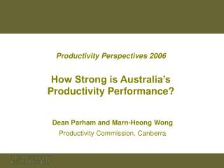 Productivity Perspectives 2006 How Strong is Australia's  Productivity Performance?