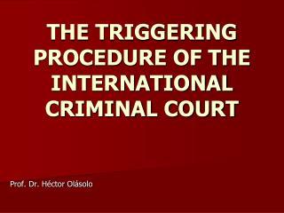 THE TRIGGERING PROCEDURE OF THE INTERNATIONAL CRIMINAL COURT