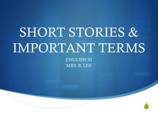 SHORT STORIES & IMPORTANT TERMS