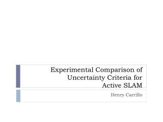 Experimental Comparison of Uncertainty Criteria for Active SLAM