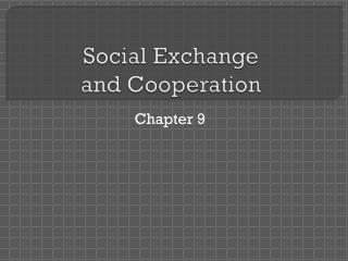 Social Exchange  and Cooperation