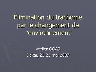 Élimination du trachome par le changement de l'environnement