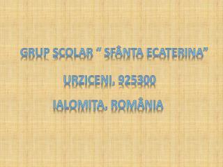 "GRUP  ȘCOLAR  ""  SFÂNTA ECATERINA """