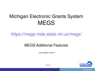 Michigan Electronic Grants System MEGS https://megs.mde.state.mi/megs/ MEGS Additional Features