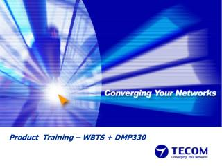 Product  Training – WBTS + DMP330