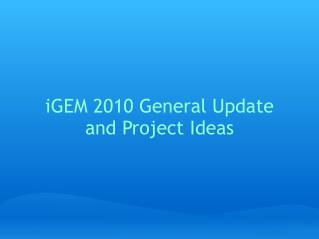 iGEM 2010 General Update and Project Ideas