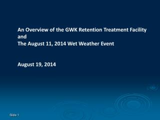 An Overview of the GWK Retention Treatment Facility and  The August 11, 2014 Wet Weather Event