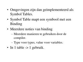 Omgevingen zijn dan geïmplementeerd als Symbol Tables.
