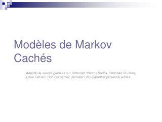 Mod�les de Markov Cach�s