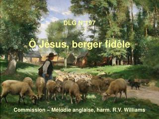 DLG  N° 197 Ô Jésus, berger fidèle