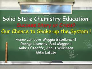 Solid State Chemistry Education: Success Story or Crisis? Our Chance to Shake-up the System !