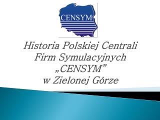 """Historia Polskiej Centrali Firm Symulacyjnych """"CENSYM""""  w Zielonej Górze"""