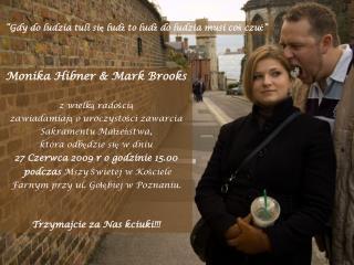 Monika Hibner & Mark Brooks z wielk ą  rado ś ci ą zawiadamiaj ą  o uroczysto ś ci zawarcia